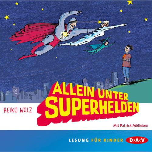 Hoerbuch Allein unter Superhelden - Heiko Wolz - Patrick Mölleken