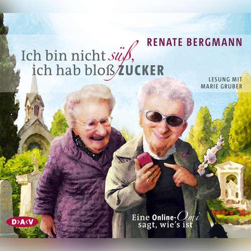 Hoerbuch Ich bin nicht süß, ich hab bloß Zucker - Eine Online-Omi sagt, wie's ist - Renate Bergmann - Rainer Holbe
