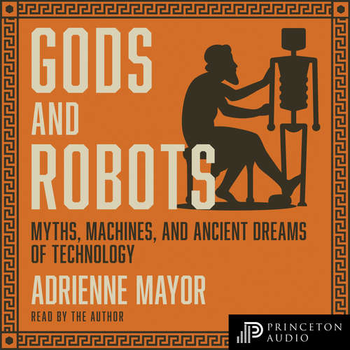 Audiobook Gods and Robots - Myths, Machines, and Ancient Dreams of Technology - Adrienne Mayor - Adrienne Mayor