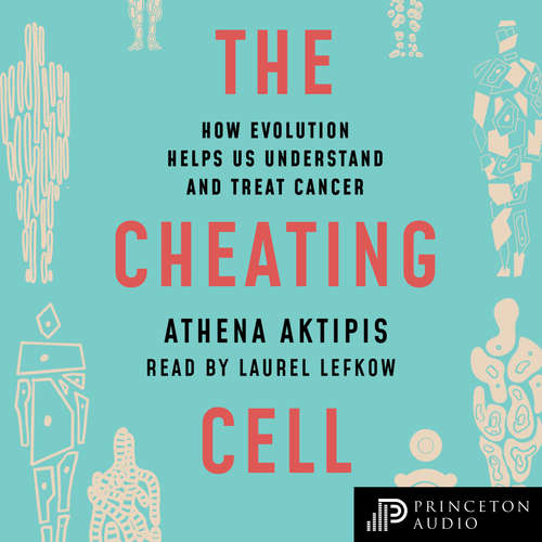 Audiobook The Cheating Cell - How Evolution Helps Us Understand and Treat Cancer - Athena Aktipis - Laurel Lefkow