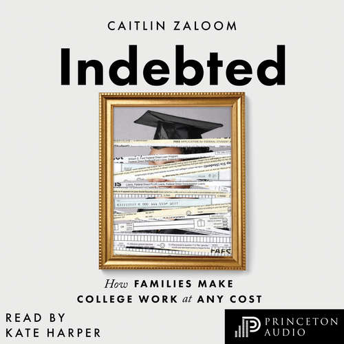 Audiobook Indebted - How Families Make College Work at Any Cost - Caitlin Zaloom - Kate Harper