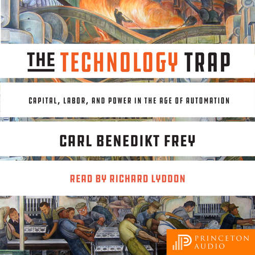 Audiobook The Technology Trap - Capital, Labor, and Power in the Age of Automation - Carl Benedikt Frey - Richard Lyddon