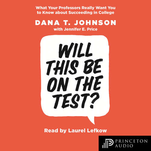 Audiobook Will This Be on the Test? - What Your Professors Really Want You to Know about Succeeding in College - Dana T. Johnson - Laurel Lefkow