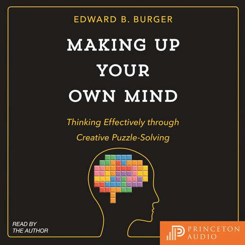 Audiobook Making Up Your Own Mind - Thinking Effectively through Creative Puzzle-Solving - Edward B. Burger - Edward B. Burger