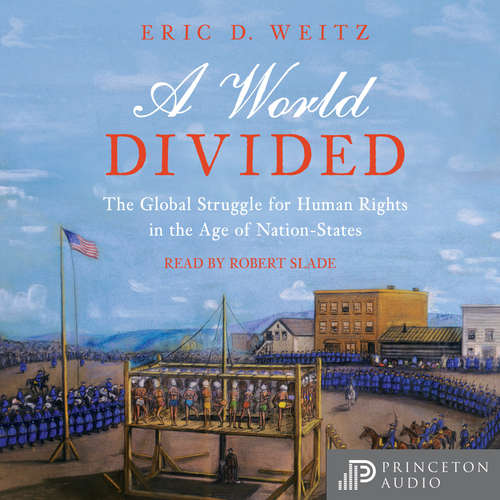 Audiobook A World Divided - The Global Struggle for Human Rights in the Age of Nation-States - Eric D. Weitz - Robert Slade