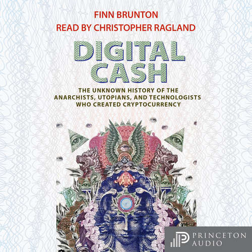 Audiobook Digital Cash - The Unknown History of the Anarchists, Utopians, and Technologists Who Created Cryptocurrency - Finn Brunton - Christopher Ragland