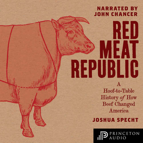 Audiobook Red Meat Republic - A Hoof-to-Table History of How Beef Changed America - Joshua Specht - John Chancer