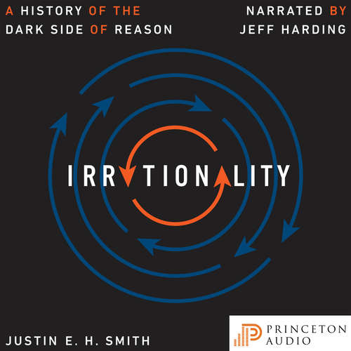Audiobook Irrationality - A History of the Dark Side of Reason - Justin E. H. Smith - Jeff Harding