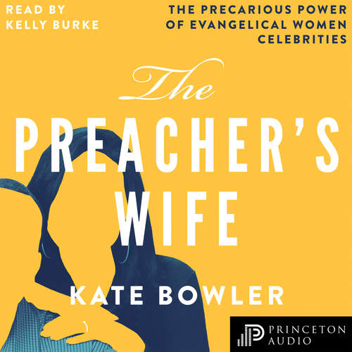 Audiobook The Preacher's Wife - The Precarious Power of Evangelical Women Celebrities - Kate Bowler - Kelly Burke
