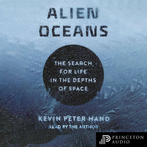 Audiobook Alien Oceans - The Search for Life in the Depths of Space - Kevin Hand - Kevin Hand