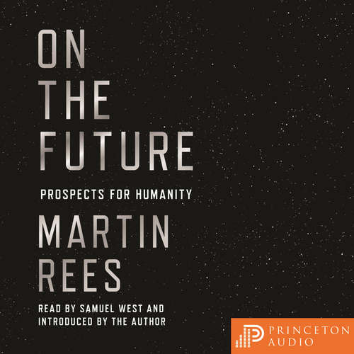 Audiobook On the Future - Prospects for Humanity - Martin Rees - Martin Rees
