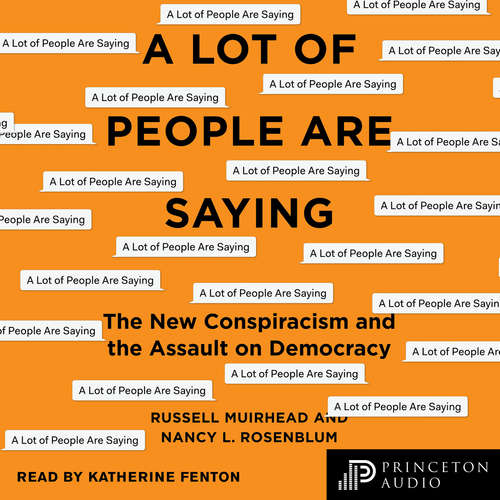 Audiobook A Lot of People Are Saying - The New Conspiracism and the Assault on Democracy - Nancy L. Rosenblum - Katherine Fenton