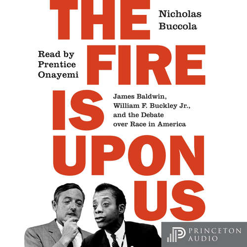 Audiobook The Fire Is upon Us - James Baldwin, William F. Buckley Jr., and the Debate over Race in America - Nicholas Buccola - Prentice Onayemi