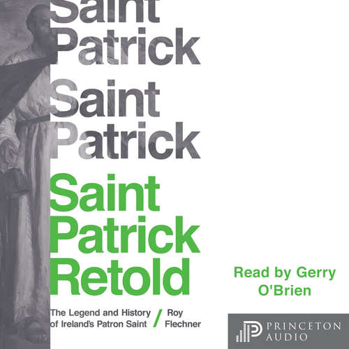 Audiobook Saint Patrick Retold - The Legend and History of Ireland's Patron Saint - Roy Flechner - Gerry O'Brien