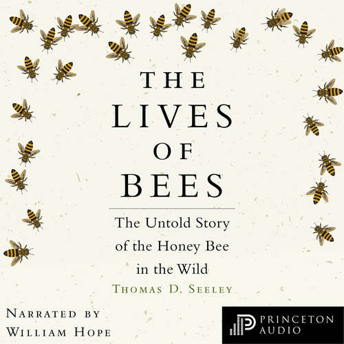 Audiobook The Lives of Bees - The Untold Story of the Honey Bee in the Wild - Thomas D. Seeley - William Hope