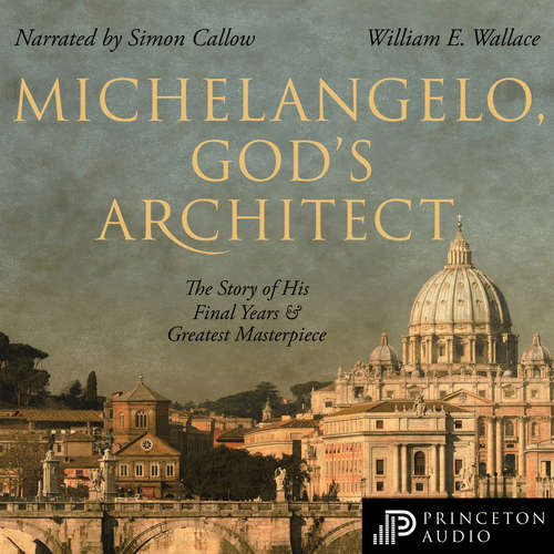 Audiobook Michelangelo, God's Architect - The Story of His Final Years and Greatest Masterpiece - William E. Wallace - Simon Callow
