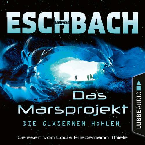 Hoerbuch Die gläsernen Höhlen - Das Marsprojekt, Teil 3 - Andreas Eschbach - Louis Friedemann Thiele