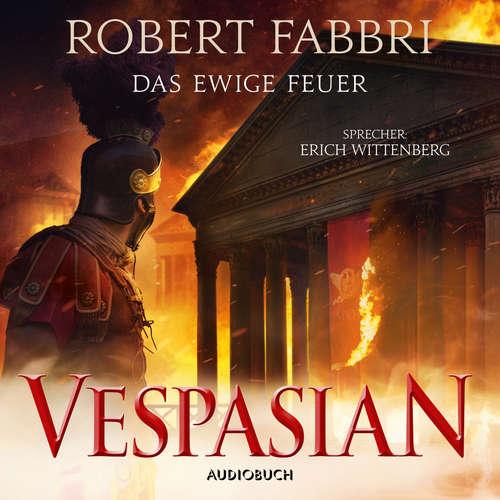 Hoerbuch Das ewige Feuer - Vespasian 8 - Robert Fabbri - Erich Wittenberg