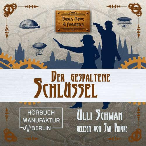 Hoerbuch Der gespaltene Schlüssel - Dampf, Magie und Moritaten, Band 3 - Ulli Schwan - Jan Primke