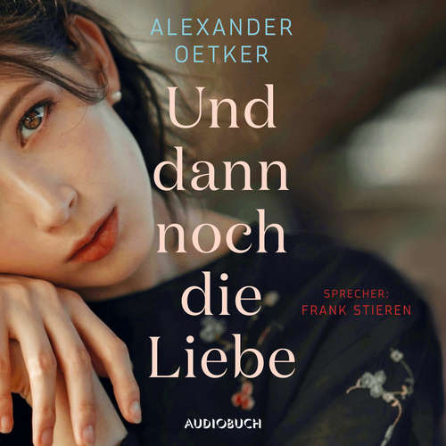 Hoerbuch Und dann noch die Liebe - Alexander Oetker - Frank Stieren