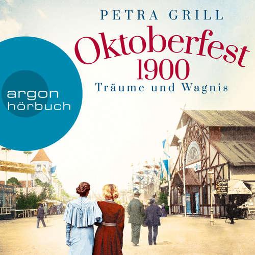 Hoerbuch Oktoberfest 1900 - Träume und Wagnis - Petra Grill - Lisa Maria Potthoff