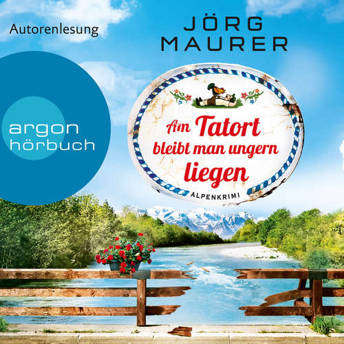 Hoerbuch Am Tatort bleibt man ungern liegen - Kommissar Jennerwein ermittelt, Band 12 - Jörg Maurer - Jörg Maurer