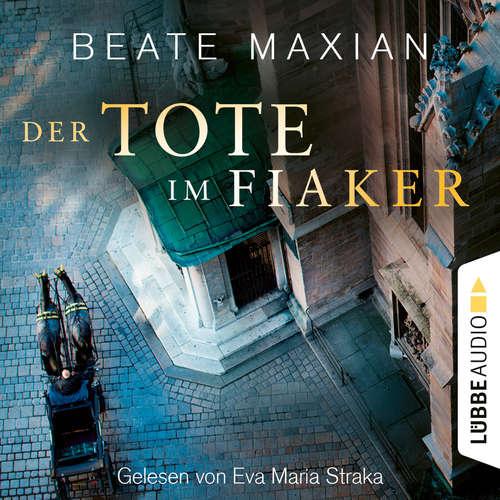 Hoerbuch Der Tote im Fiaker - Wien-Krimi, Teil 10 - Beate Maxian - Eva Maria Straka