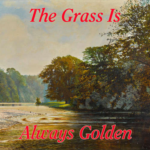Audiobook The Grass Is Always Golden - Johnny White Really-Really - Johnny White Really-Really