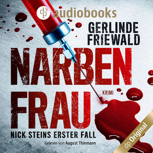 Hoerbuch Nick Steins erster Fall - Narbenfrau - Nick Stein-Reihe, Band 1 - Gerlinde Friewald - August Thiemann