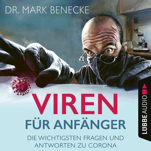 Hoerbuch Viren für Anfänger - Die wichtigsten Fragen und Antworten zu Corona - Mark Benecke - Mark Benecke