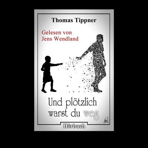 Hoerbuch Und plötzlich warst du weg - Thomas Tippner - Jens Wendland