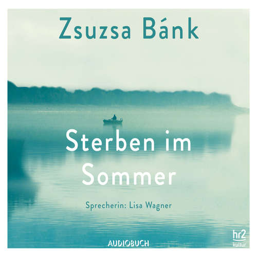 Hoerbuch Sterben im Sommer - Zsuzsa Bánk - Lisa Wagner