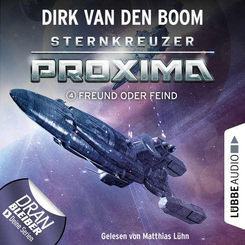 Hoerbuch Freund oder Feind? - Sternkreuzer Proxima, Folge 4 - Dirk van den Boom - Matthias Lühn