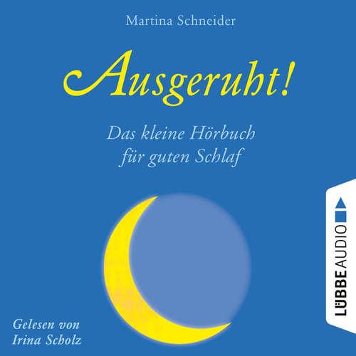 Hoerbuch Ausgeruht! - Das kleine Hörbuch für guten Schlaf - Martina Schneider - Irina Scholz