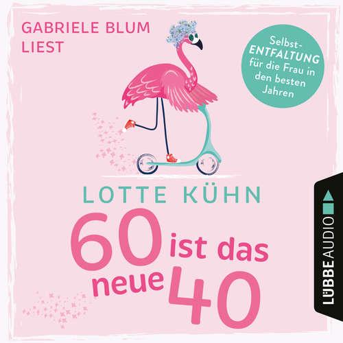 Hoerbuch Sechzig ist das neue Vierzig - Lotte Kühn - Gabriele Blum