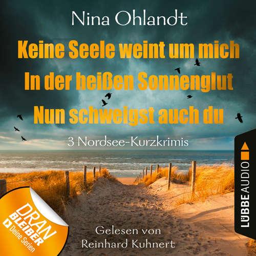 Hoerbuch Keine Seele weint um mich / In der heißen Sonnenglut / Nun schweigst auch du - Drei Nordsee-Kurzkrimis - Nina Ohlandt - Reinhard Kuhnert