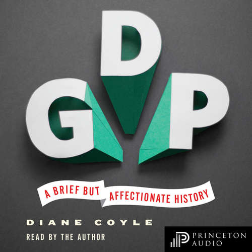 Audiobook GDP - A Brief but Affectionate History - Diane Coyle - Diane Coyle