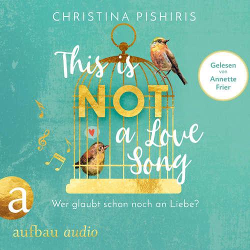 Hoerbuch This Is (Not) a Love Song - Wer glaubt schon noch an Liebe? (ungekürzt) - Christina Pishiris - Annette Frier