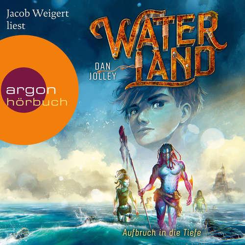 Hoerbuch Aufbruch in die Tiefe - Waterland, Band 1 - Dan Jolley - Jacob Weigert
