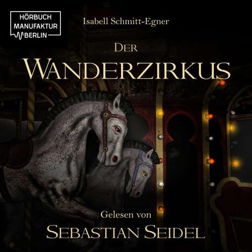 Hoerbuch Der Wanderzirkus - Isabell Schmitt-Egner - Sebastian Seidel