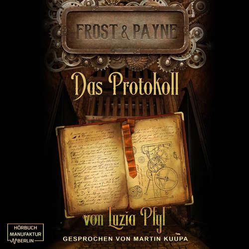 Hoerbuch Das Protokoll - Frost & Payne, Band 5 - Luzia Pfyl - Martin B. Kuupa