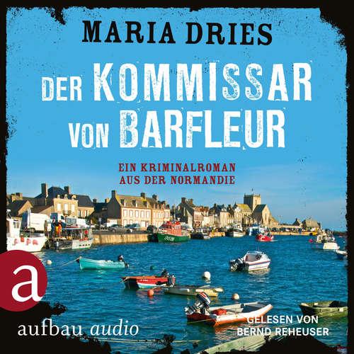 Hoerbuch Der Kommissar von Barfleuer - Kommissar Philippe Lagarde - Ein Kriminalroman aus der Normandie, Band 1 - Maria Dries - Bernd Reheuser