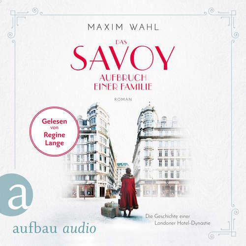 Hoerbuch Die SAVOY-Saga, Band 1: Das Savoy - Aufbruch einer Familie - Maxim Wahl - Regine Lange
