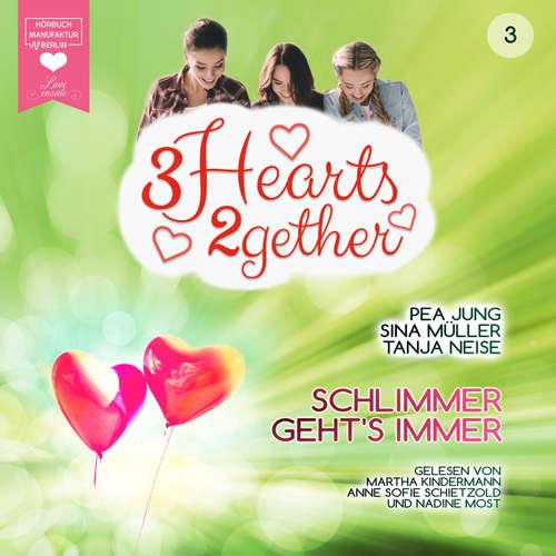 Hoerbuch Schlimmer geht's immer - 3hearts2gether, Band 3 - Pea Jung - Martha Kindermann