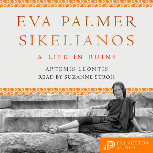 Audiobook Eva Palmer Sikelianos - A Life in Ruins - Artemis Leontis - Suzanne Stroh