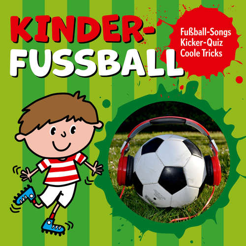 Hoerbuch Kinder-Fussball - Fussball-Songs + Kicker-Quiz + coole Tricks - Peter Huber - Peter Huber