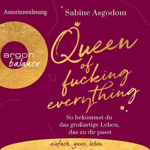 Hoerbuch Queen of Fucking Everything - So bekommst du das großartige Leben, das zu dir passt (Autorinnenlesung) - Sabine Asgodom - Sabine Asgodom