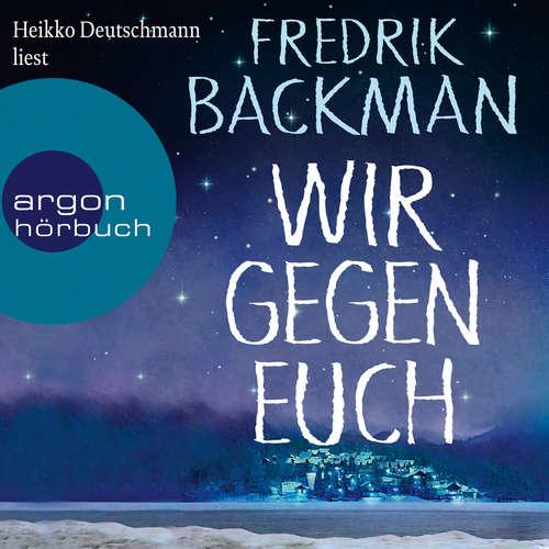 Hoerbuch Wir gegen euch - Fredrik Backman - Heikko Deutschmann