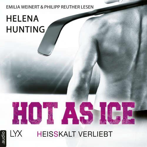 Hoerbuch Hot as Ice - Heißkalt verliebt - Pucked, Band 1 - Helena Hunting - Emilia Weinert