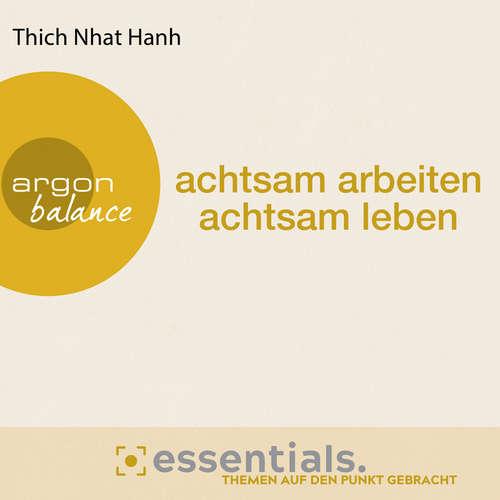 Hoerbuch Achtsam arbeiten, achtsam leben - Der buddhistische Weg zu einem erfüllten Tag - Thich Nhat Hanh - Herbert Schäfer